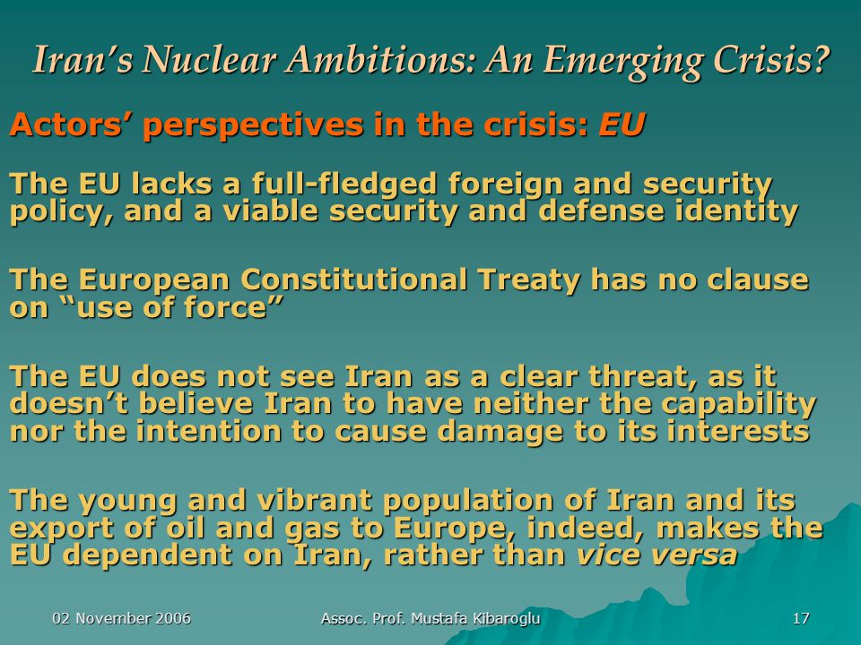 02 November 2006 Assoc. Prof. Mustafa Kibaroglu 17 Iran's Nuclear Ambitions: An Emerging Crisis.