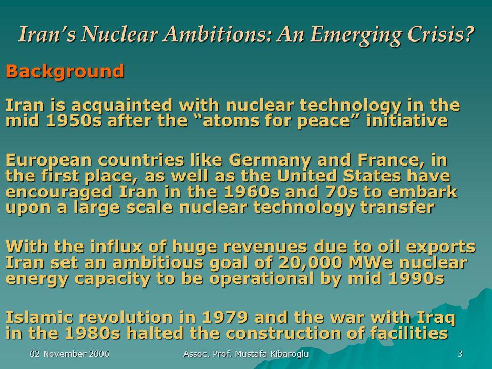 02 November 2006 Assoc. Prof. Mustafa Kibaroglu 3 Iran's Nuclear Ambitions: An Emerging Crisis.