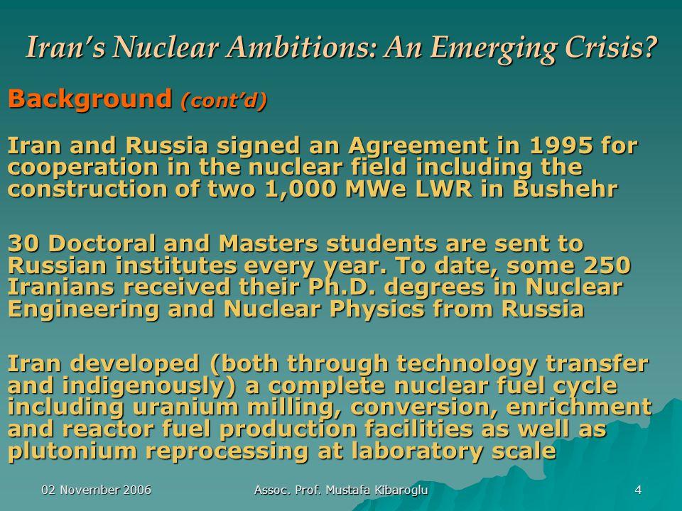 02 November 2006 Assoc. Prof. Mustafa Kibaroglu 4 Iran's Nuclear Ambitions: An Emerging Crisis.