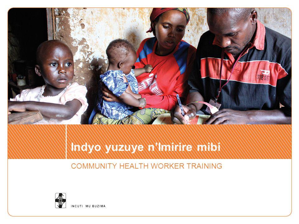 INCUTI MU BUZIMA Indyo yuzuye n'Imirire mibi COMMUNITY HEALTH WORKER TRAINING