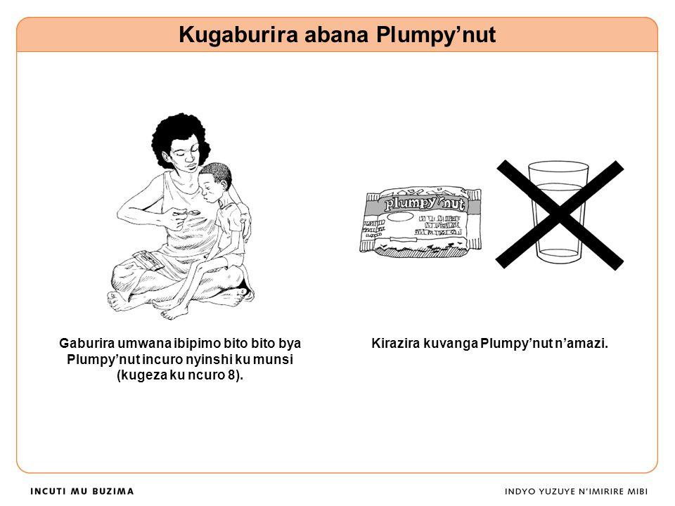 Gaburira umwana ibipimo bito bito bya Plumpy'nut incuro nyinshi ku munsi (kugeza ku ncuro 8).