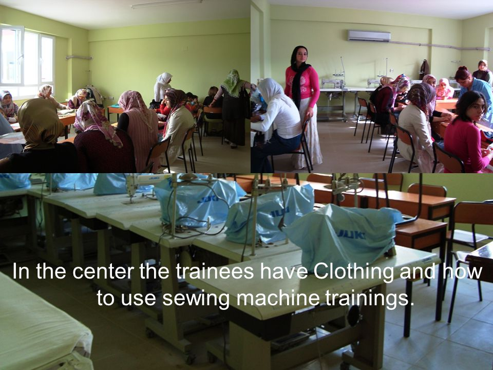 In the center the trainees have Clothing and how to use sewing machine trainings.