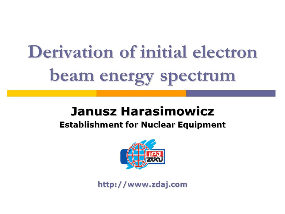 Derivation of initial electron beam energy spectrum Janusz Harasimowicz Establishment for Nuclear Equipment http://www.zdaj.com