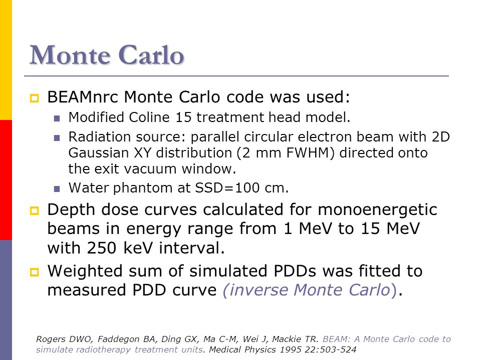 Monte Carlo  BEAMnrc Monte Carlo code was used: Modified Coline 15 treatment head model.