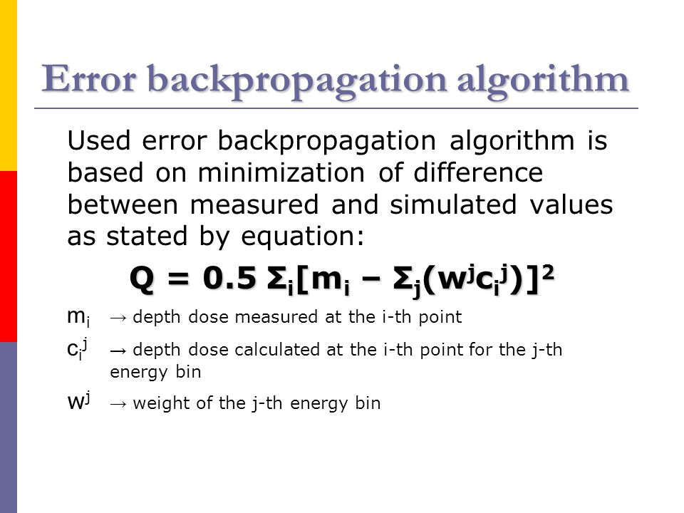 Error backpropagation algorithm Used error backpropagation algorithm is based on minimization of difference between measured and simulated values as s