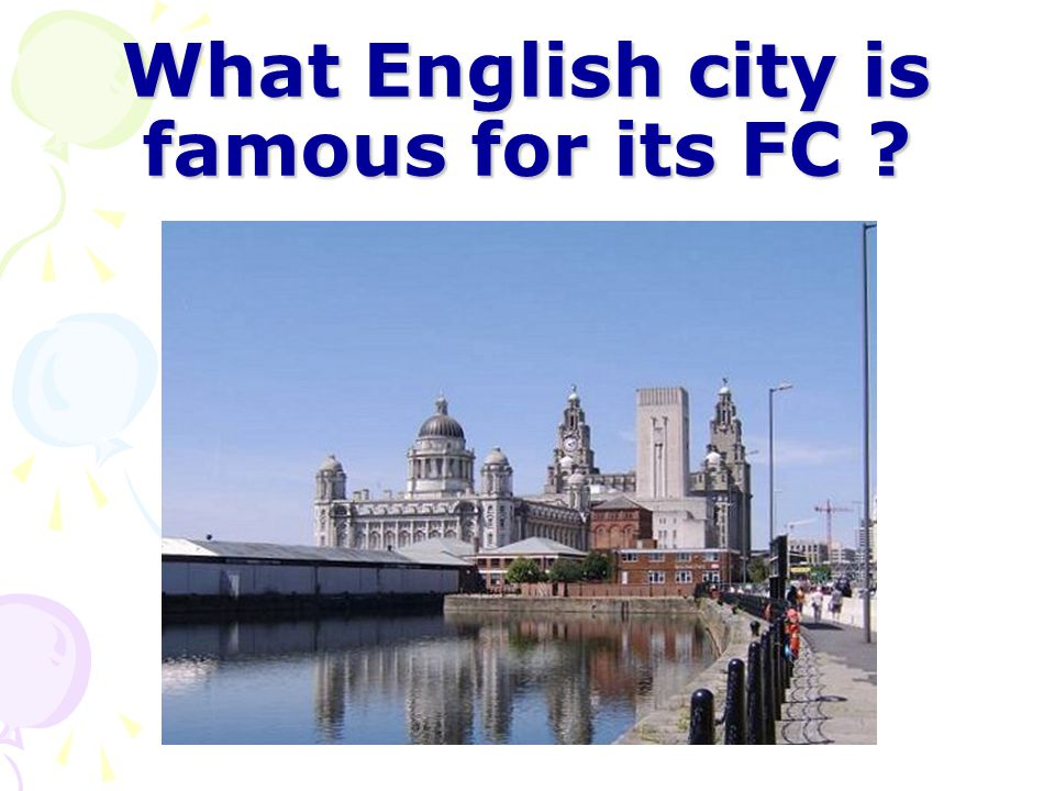 What English city is famous for its FC ?