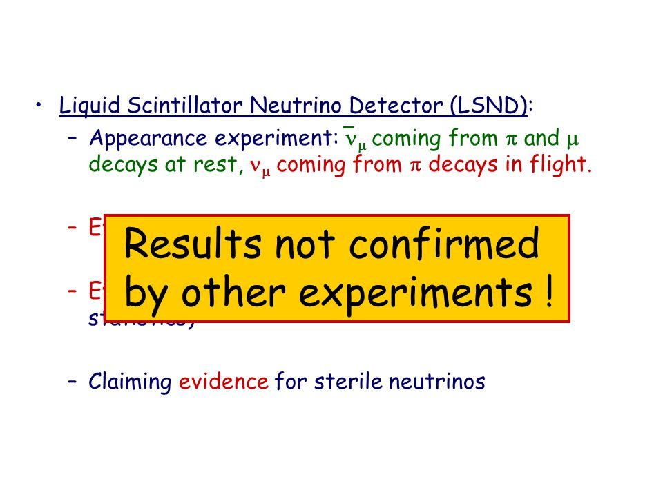 Liquid Scintillator Neutrino Detector (LSND): –Appearance experiment:  coming from  and  decays at rest,  coming from  decays in flight.