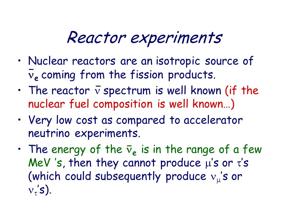 Reactor experiments Nuclear reactors are an isotropic source of e coming from the fission products.