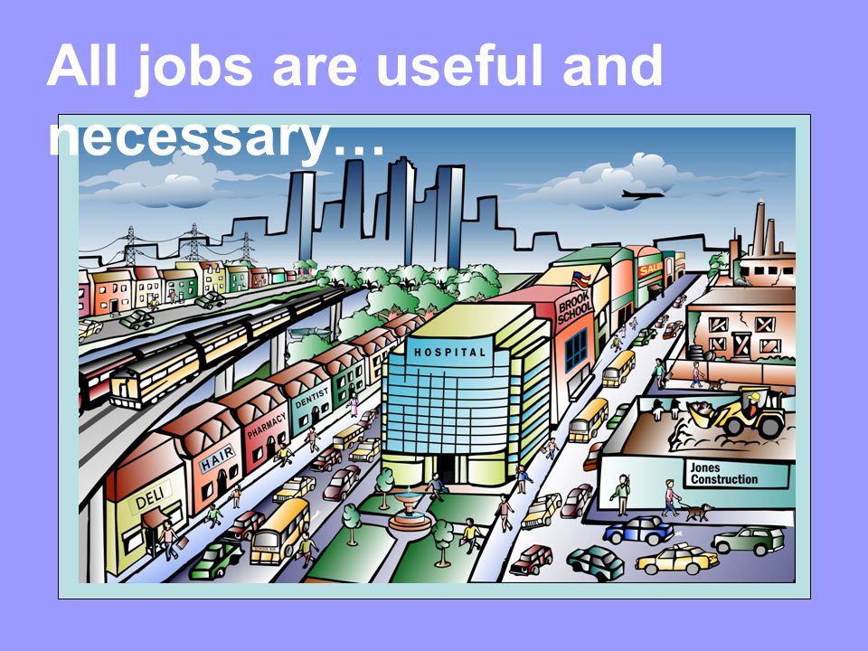 All jobs are useful and necessary…