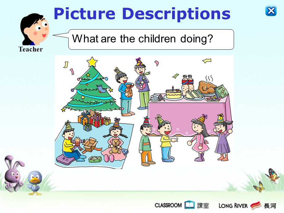 Picture Descriptions The teacher will ask you some questions about one or more pictures.