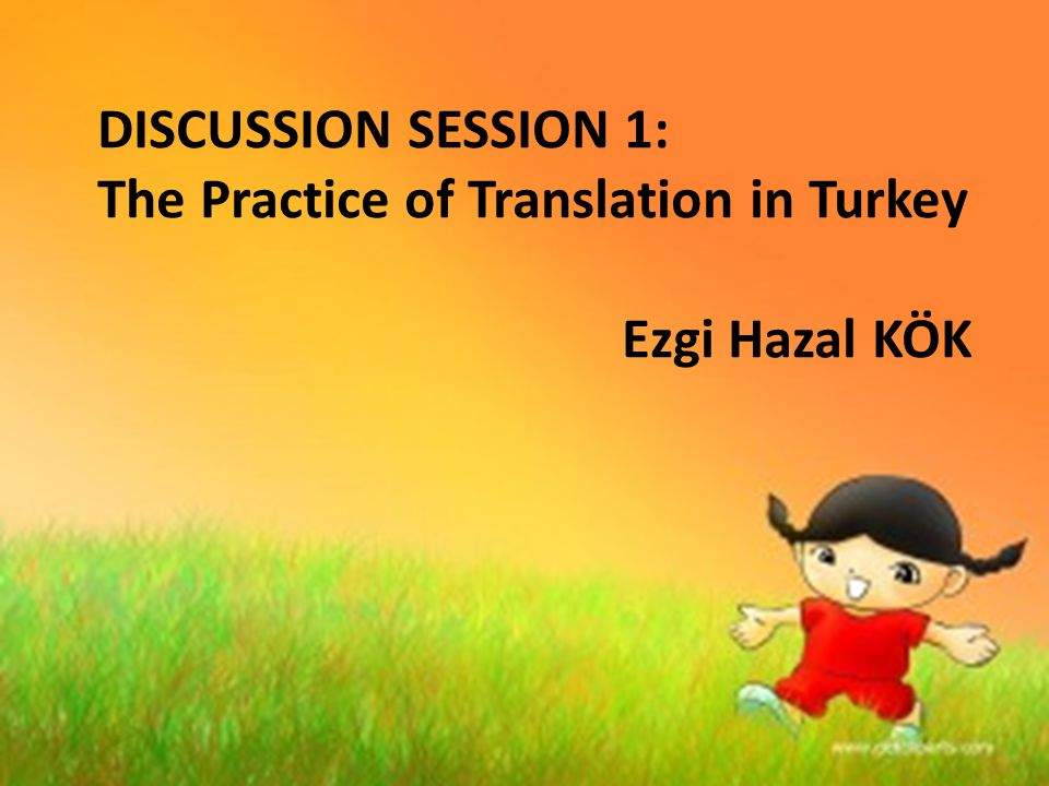 DISCUSSION SESSION 1: The Practice of Translation in Turkey Ezgi Hazal KÖK