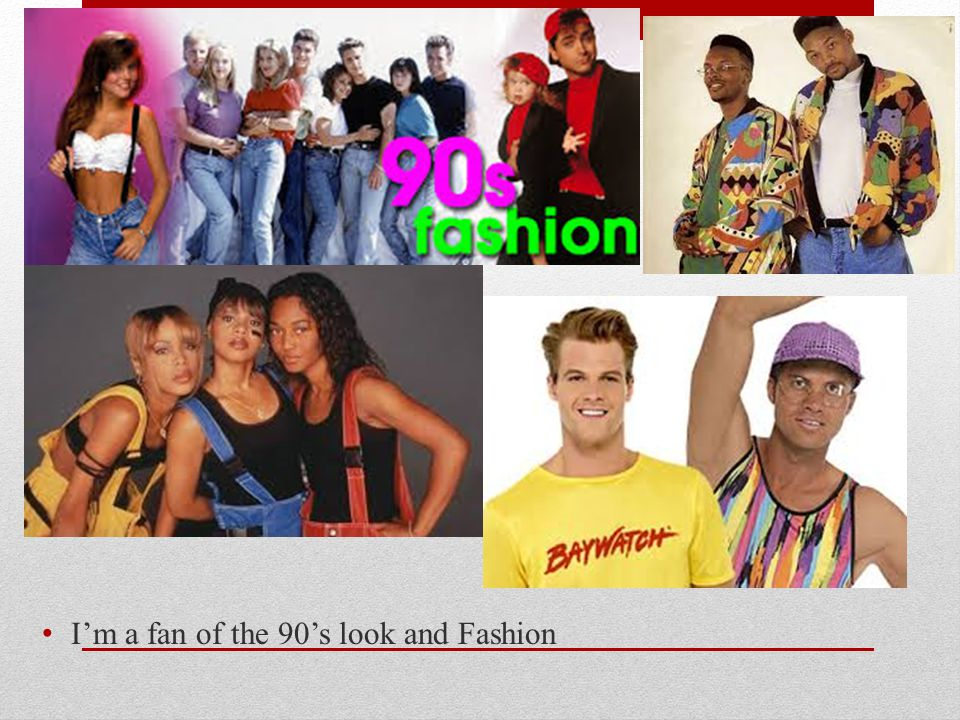 I'm a fan of the 90's look and Fashion