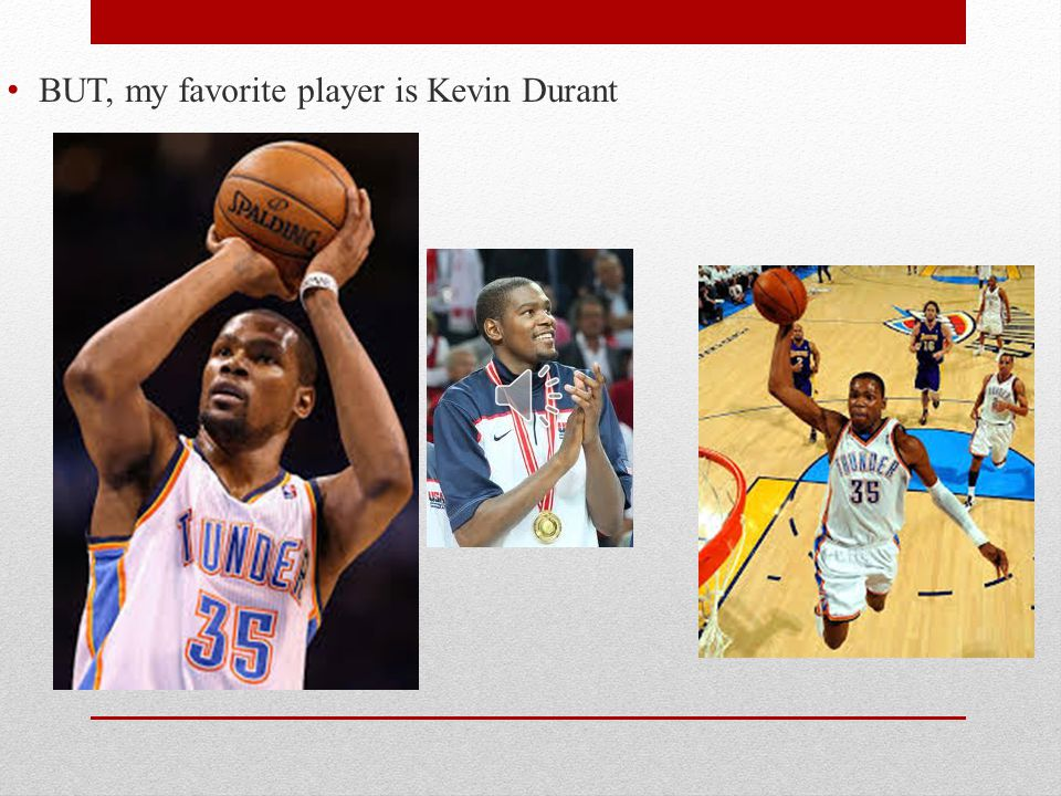 BUT, my favorite player is Kevin Durant