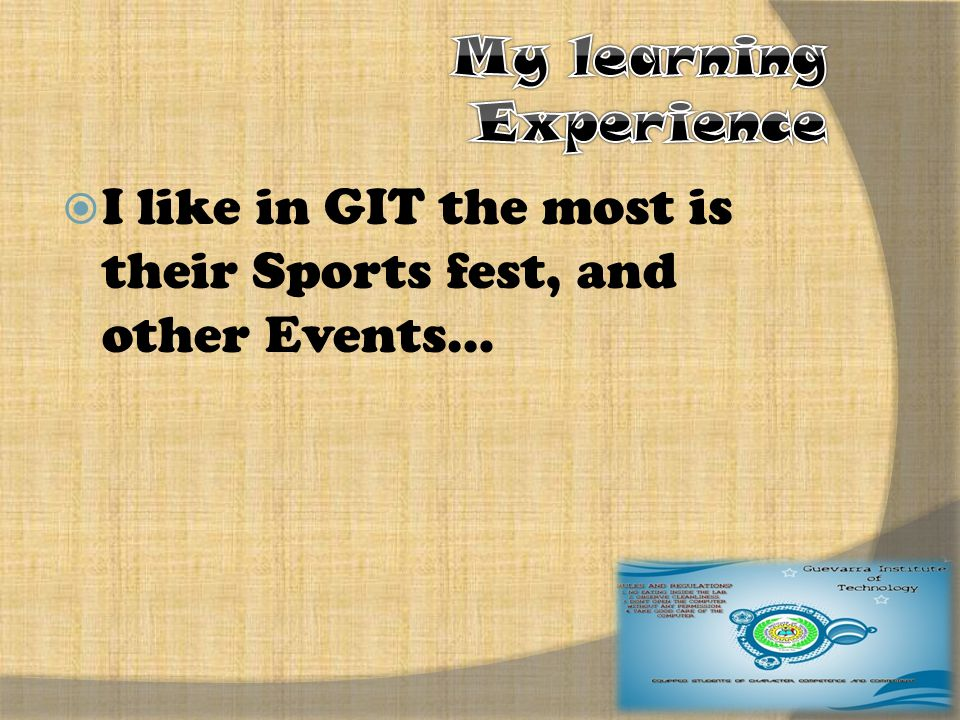  I like in GIT the most is their Sports fest, and other Events…