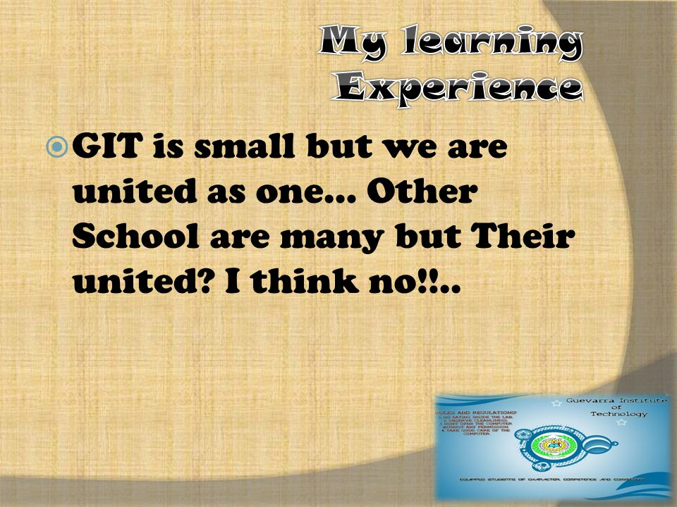  GIT is small but we are united as one… Other School are many but Their united I think no!!..