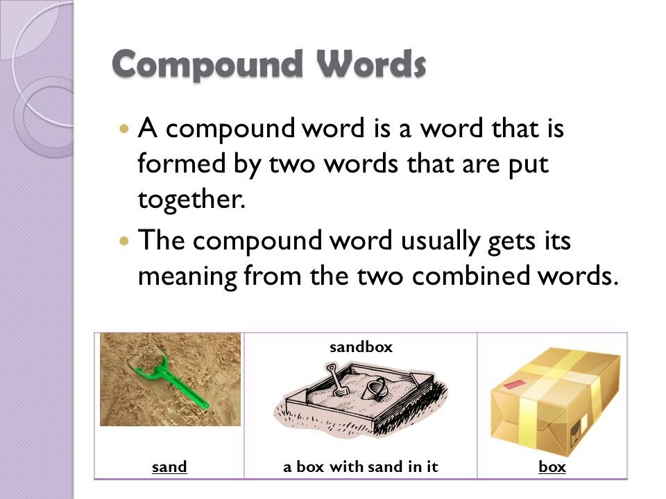 Compound Words A compound word is a word that is formed by two words that are put together.
