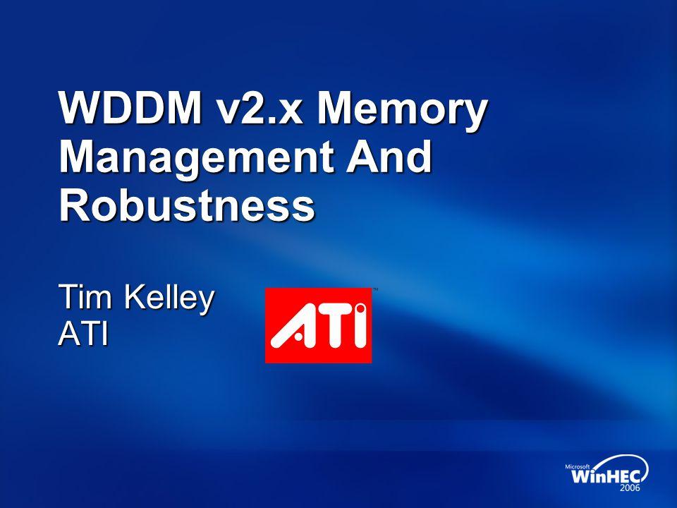 WDDM v2.x Memory Management And Robustness Tim Kelley ATI