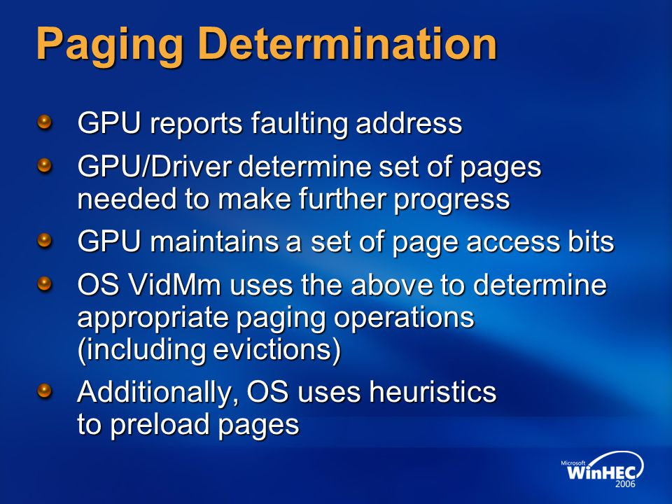 Paging Determination GPU reports faulting address GPU/Driver determine set of pages needed to make further progress GPU maintains a set of page access