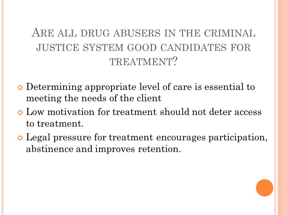 Determining appropriate level of care is essential to meeting the needs of the client Low motivation for treatment should not deter access to treatment.