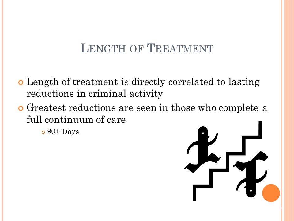 Length of treatment is directly correlated to lasting reductions in criminal activity Greatest reductions are seen in those who complete a full continuum of care 90+ Days L ENGTH OF T REATMENT 4