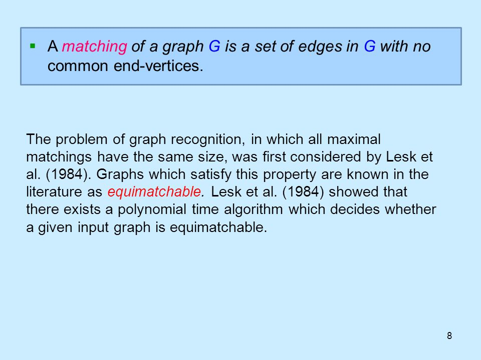 8  A matching of a graph G is a set of edges in G with no common end-vertices.