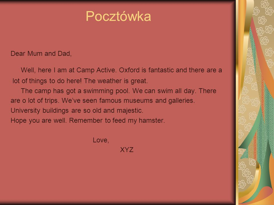 Pocztówka Dear Mum and Dad, Well, here I am at Camp Active. Oxford is fantastic and there are a lot of things to do here! The weather is great. The ca