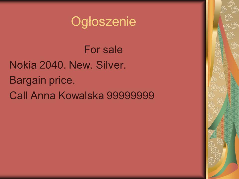 Ogłoszenie For sale Nokia 2040. New. Silver. Bargain price. Call Anna Kowalska 99999999