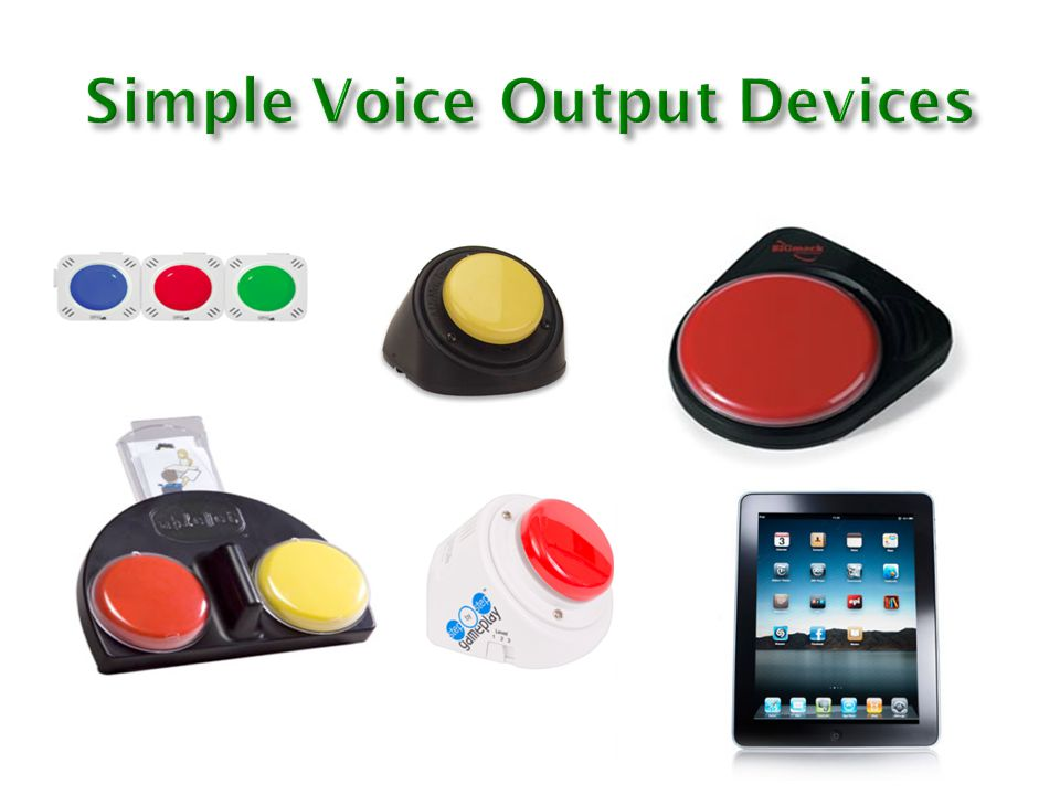 N/  Device can be activated by any body part  Turn the device over for easier access  Attach switch to device  Attach symbols,photos, colour and textures using snap on covers  Do not focus on 'hit the switch' but the action ' play the music'