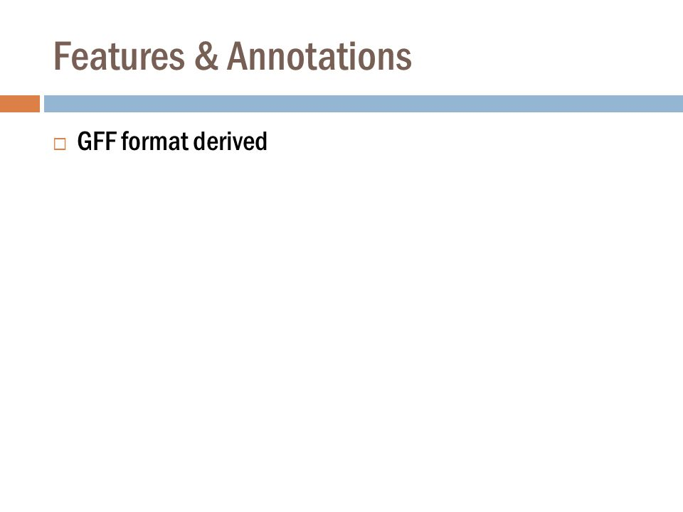 Features & Annotations  GFF format derived