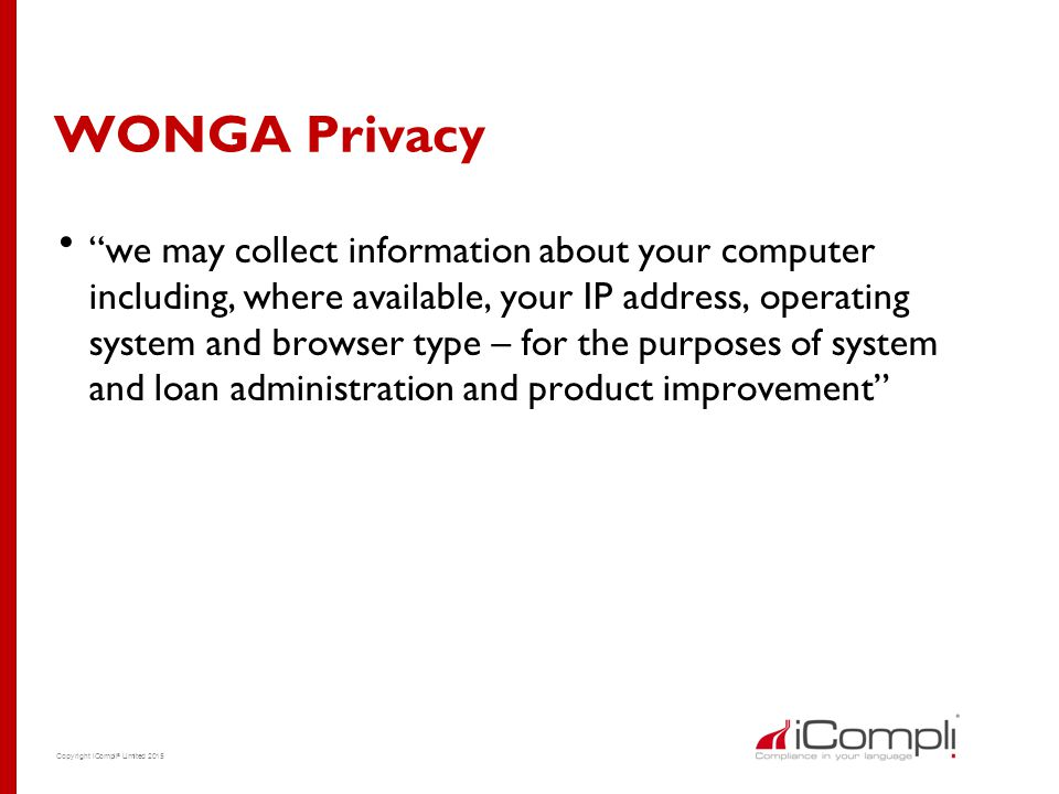 "WONGA Privacy  ""we may collect information about your computer including, where available, your IP address, operating system and browser type – for t"
