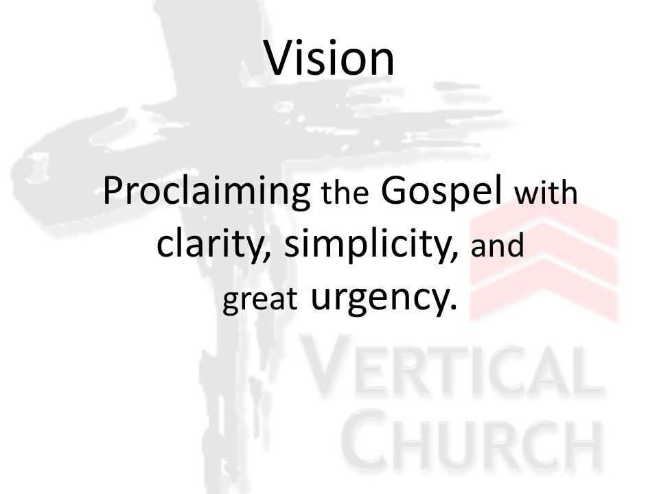 Proclaiming the Gospel with clarity, simplicity, and great urgency. Vision