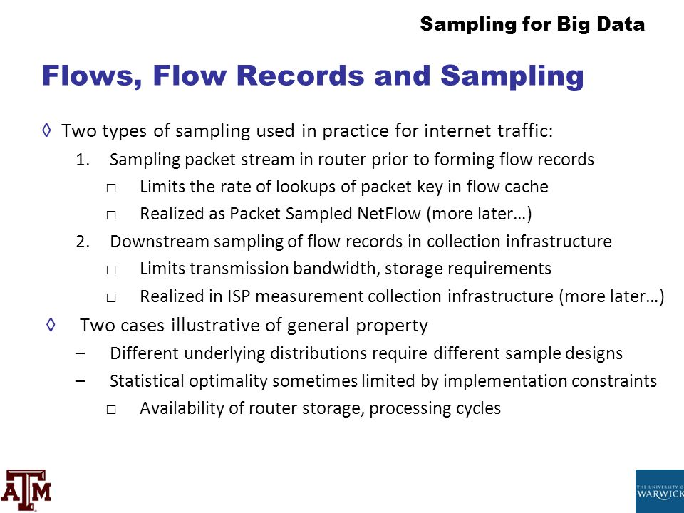 Sampling for Big Data Flows, Flow Records and Sampling ◊Two types of sampling used in practice for internet traffic: 1.Sampling packet stream in route