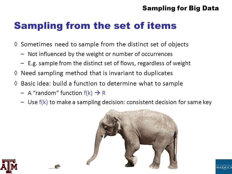 Sampling for Big Data Sampling from the set of items ◊Sometimes need to sample from the distinct set of objects –Not influenced by the weight or numbe