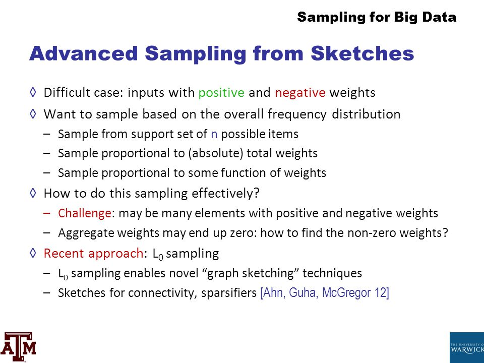 Sampling for Big Data Advanced Sampling from Sketches ◊Difficult case: inputs with positive and negative weights ◊Want to sample based on the overall