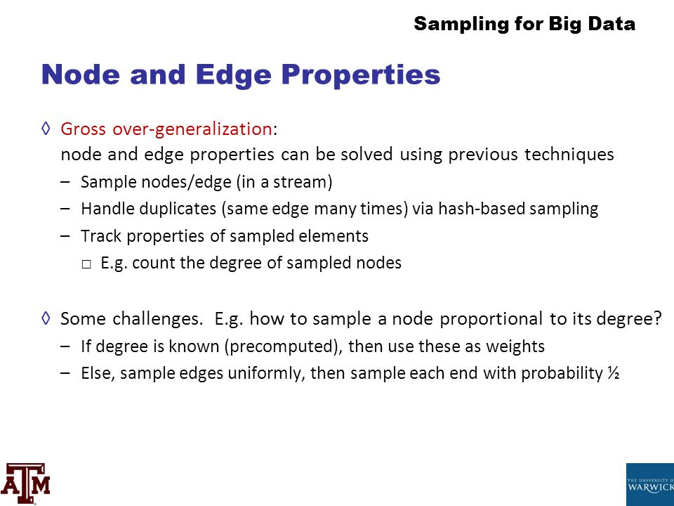 Sampling for Big Data Node and Edge Properties ◊Gross over-generalization: node and edge properties can be solved using previous techniques –Sample no