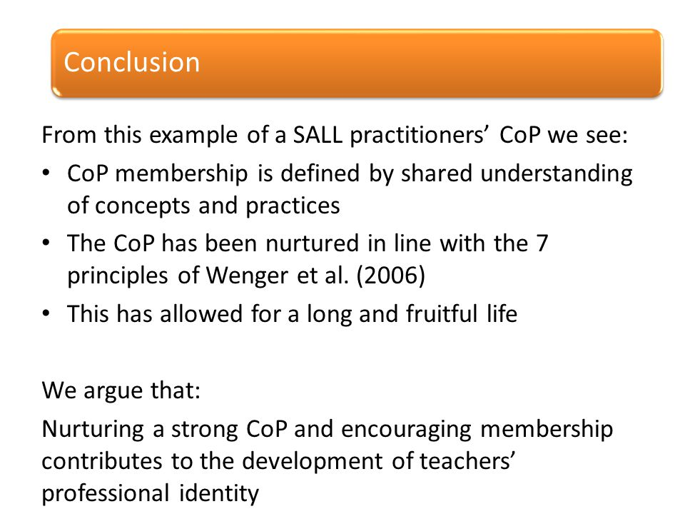 From this example of a SALL practitioners' CoP we see: CoP membership is defined by shared understanding of concepts and practices The CoP has been nurtured in line with the 7 principles of Wenger et al.
