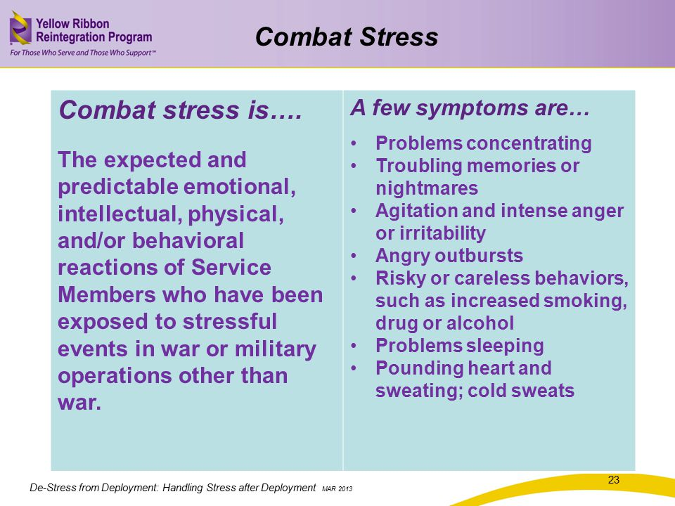 De-Stress from Deployment: Handling Stress after Deployment MAR 2013 Combat Stress Combat stress is….