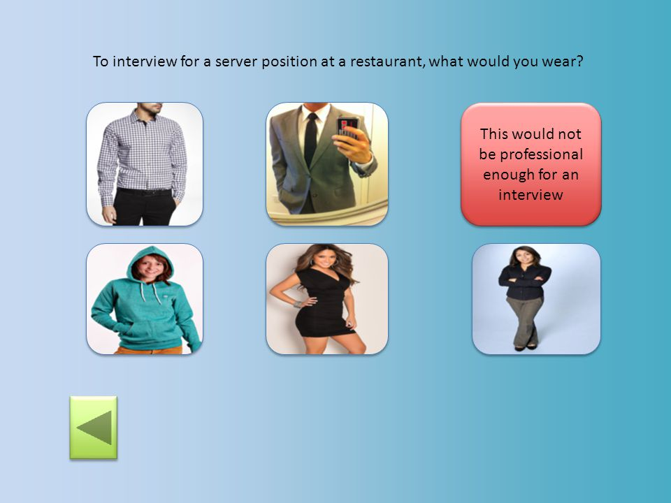 To interview for a server position at a restaurant, what would you wear? This would be a little too formal for working in a restaurant
