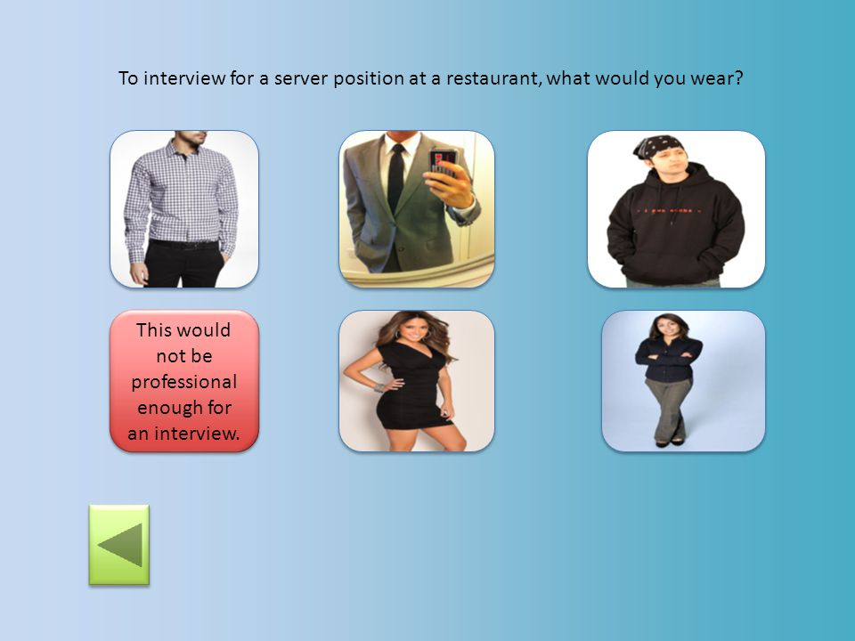 To interview for a server position at a restaurant, what would you wear? This would not be professional enough for an interview
