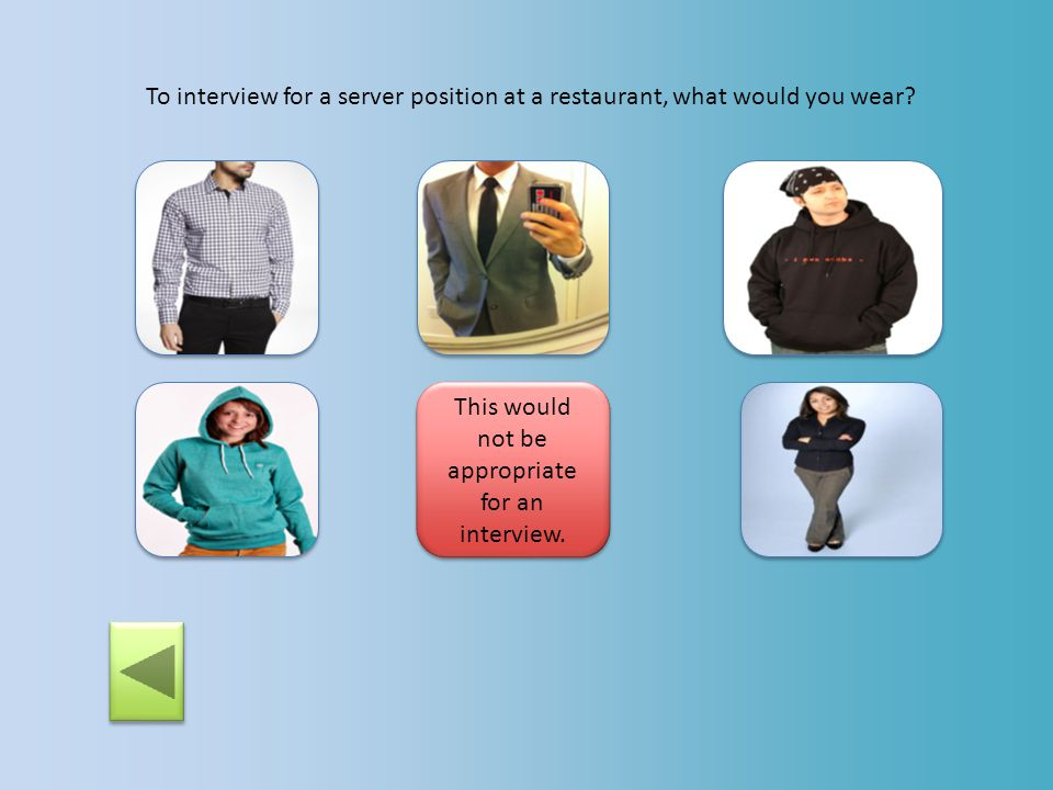 To interview for a server position at a restaurant, what would you wear? This would not be professional enough for an interview.