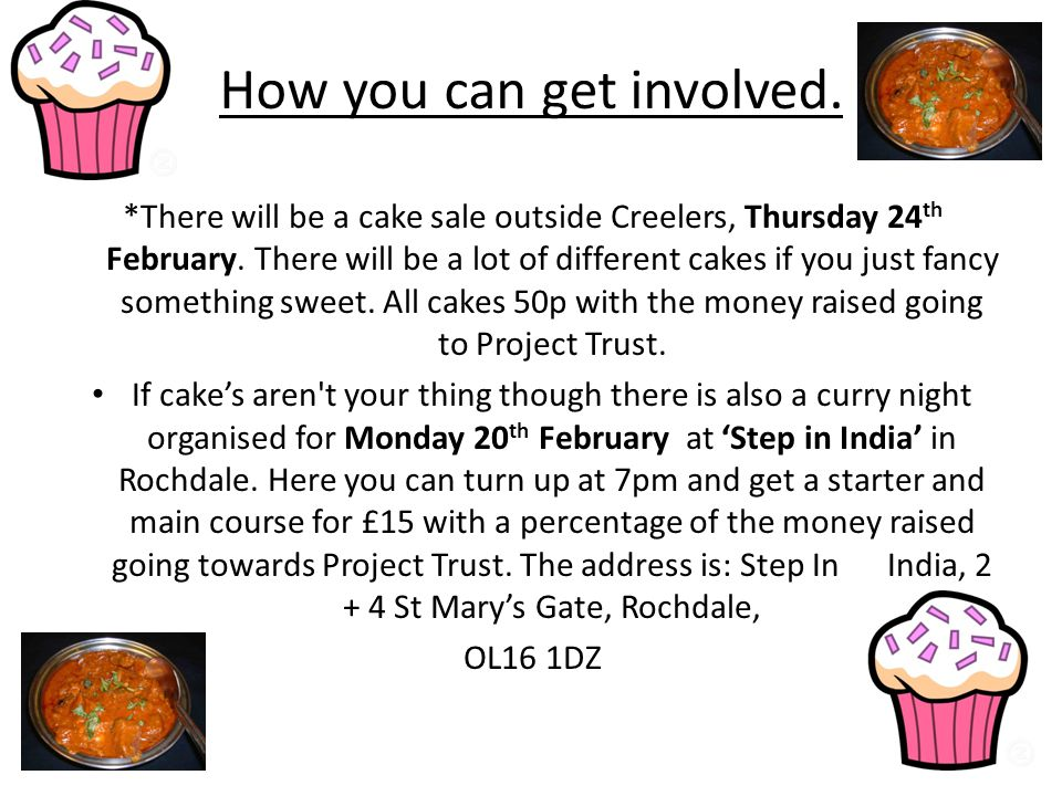 How you can get involved. *There will be a cake sale outside Creelers, Thursday 24 th February.