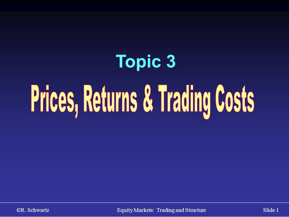 ©R. Schwartz Equity Markets: Trading and StructureSlide 1 Topic 3