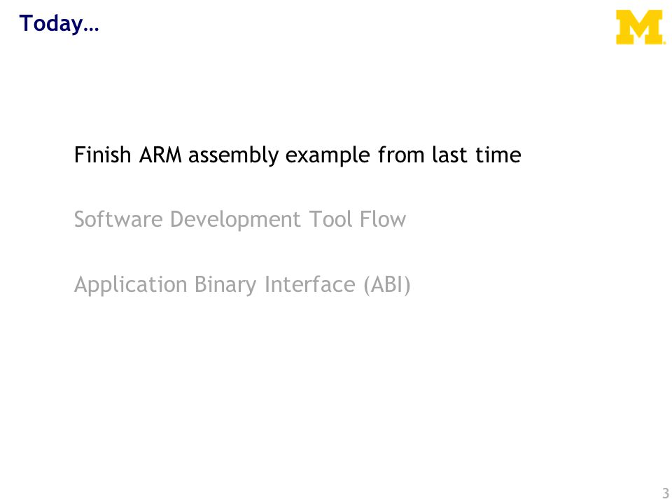 Today… Finish ARM assembly example from last time Software Development Tool Flow Application Binary Interface (ABI) 3