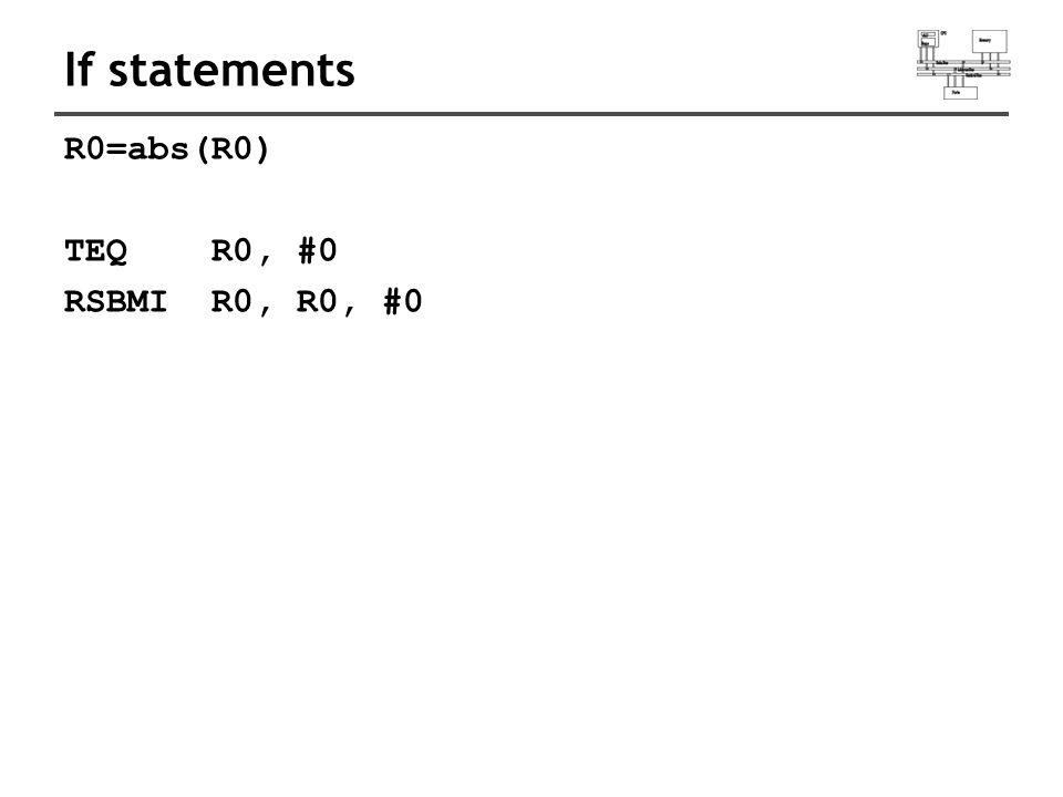 If statements R0=abs(R0) TEQ R0, #0 RSBMI R0, R0, #0