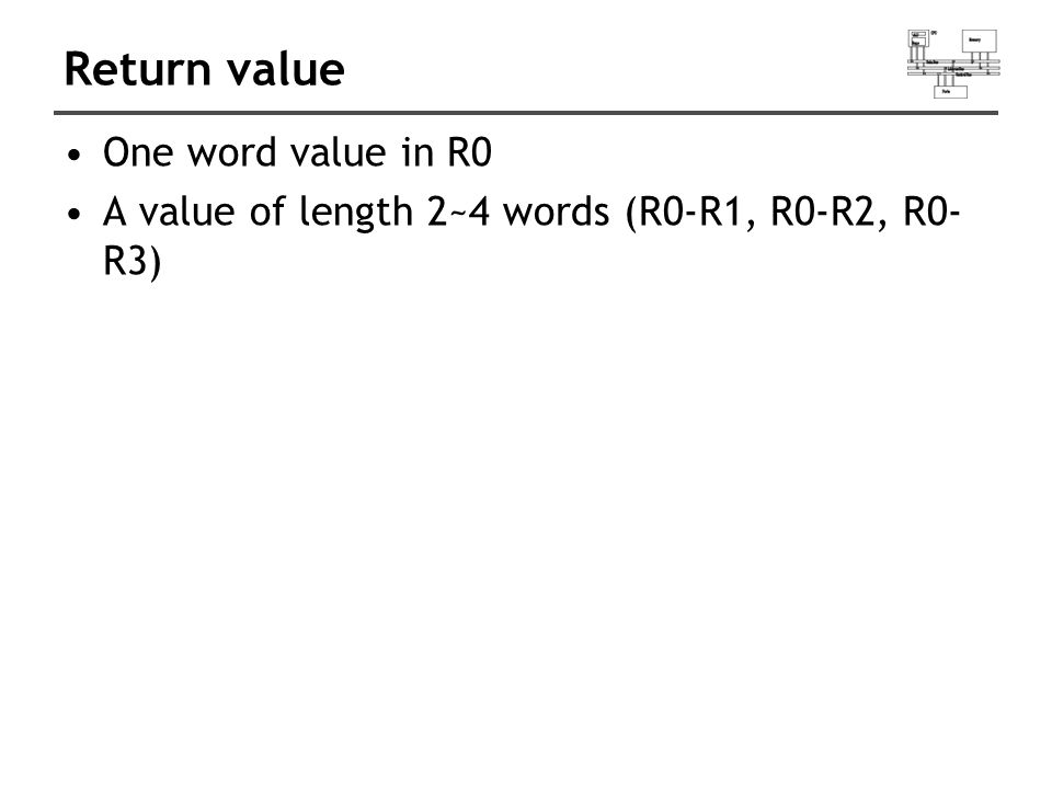 Return value One word value in R0 A value of length 2~4 words (R0-R1, R0-R2, R0- R3)