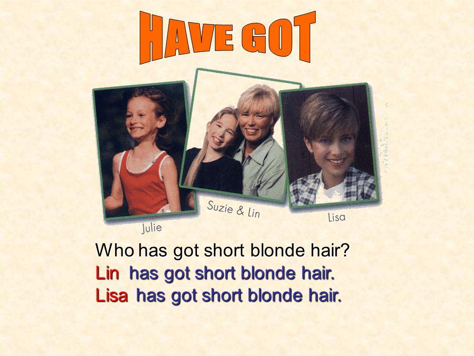Who has got long blonde hair? Suziehas got long blonde hair.