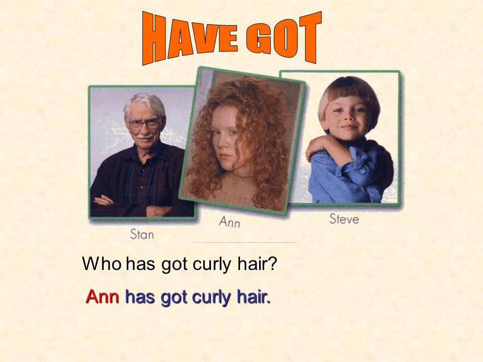 Who has got grey hair? Stanhas got grey hair.
