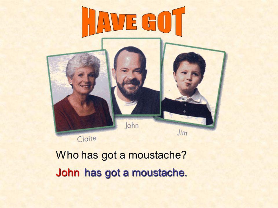 Who has got a beard? Johnhas got a beard?