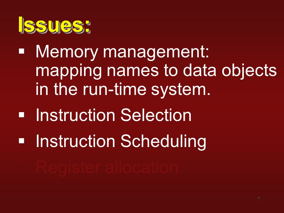 8 Issues:Issues:  Memory management: mapping names to data objects in the run-time system.