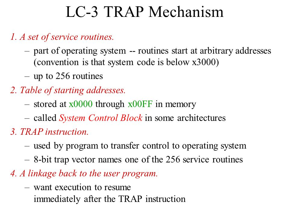 LC-3 TRAP Mechanism 1. A set of service routines.